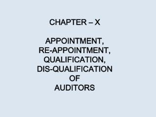 CHAPTER – X APPOINTMENT,  RE-APPOINTMENT, QUALIFICATION,  DIS-QUALIFICATION  OF  AUDITORS