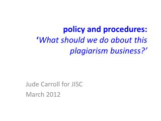 policy and procedures: ' What should we do about this plagiarism business?'