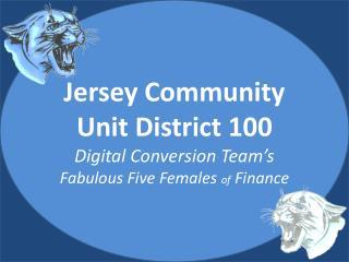 Jersey Community Unit District 100 Digital Conversion Team's Fabulous Five Females  of  Finance