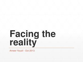 Facing the reality