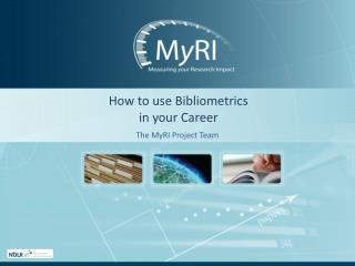 How to use Bibliometrics  in your Career