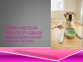 Cierra Metzler Mrs. C's 5 th  Grade Reading Book Report Realistic Fiction