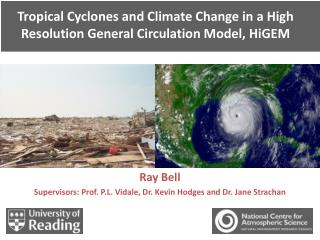 Tropical Cyclones and Climate Change in a High Resolution General Circulation Model,  HiGEM