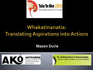 Whakatinanatia :  Translating  Aspirations into Actions