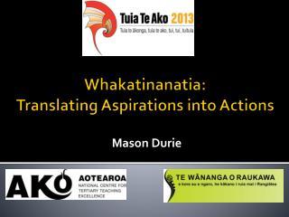 Whakatinanatia :  Translating  Aspirations into Actions