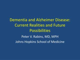 Dementia and Alzheimer Disease: Current Realities and Future Possibilities