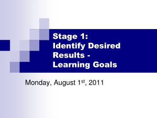 Stage 1:  Identify Desired Results -  Learning Goals