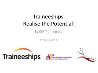 Traineeships:  Realise the Potential!