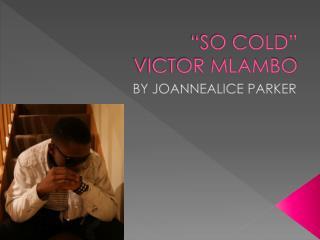 """""""SO COLD"""" VICTOR MLAMBO"""