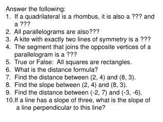Answer the following: 1.  If a quadrilateral is a rhombus, it is also a ??? and      a ???