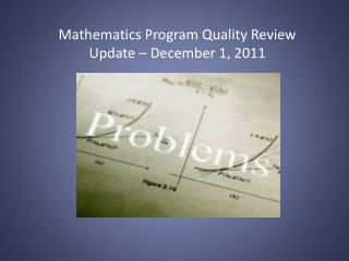 Mathematics Program Quality Review Update – December 1, 2011