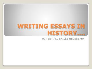 WRITING ESSAYS IN HISTORY….