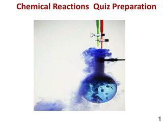 Chemical Reactions  Quiz Preparation