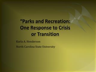 """Parks and Recreation: One Response to Crisis or Transition"