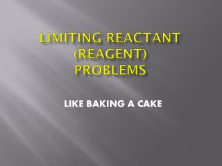LIMITING  Reactant (REAGENT) PROBLEMS