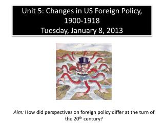 Unit  5: Changes in US Foreign Policy, 1900-1918 Tuesday, January 8, 2013