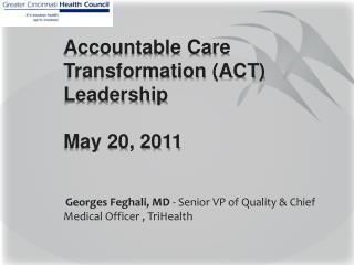 Accountable Care Transformation (ACT) Leadership May 20, 2011