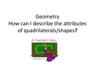 Geometry How can I describe the attributes of quadrilaterals/shapes ?