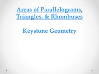 Areas of Parallelograms,  Triangles, &  Rhombuses Keystone Geometry