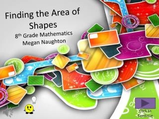 Finding the Area of Shapes 8 th  Grade Mathematics Megan Naughton
