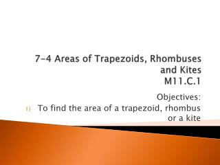 7-4 Areas of Trapezoids, Rhombuses and Kites M11.C.1