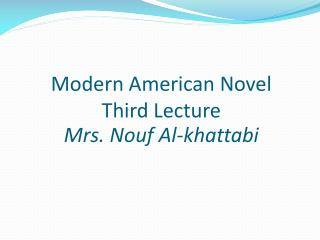 Modern American Novel Third Lecture Mrs.  Nouf Al- khattabi