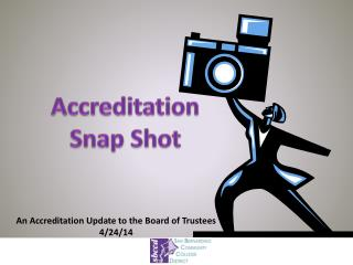 An Accreditation Update to the Board of Trustees 4/24/14