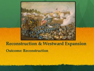Reconstruction &  Westward Expansion