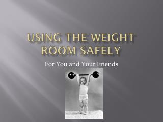 Using the Weight Room safely