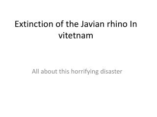 Extinction of the Javian rhino In  vitetnam