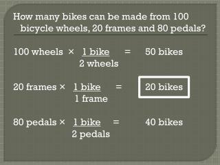 How many bikes can be made from 100 bicycle wheels, 20 frames and 80 pedals?