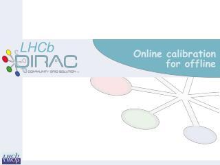 Online calibration for offline