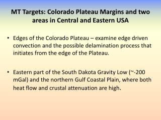 MT Targets: Colorado Plateau Margins and  two  areas in Central  and Eastern USA