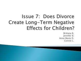 Issue 7:  Does Divorce Create Long-Term Negative Effects for Children?