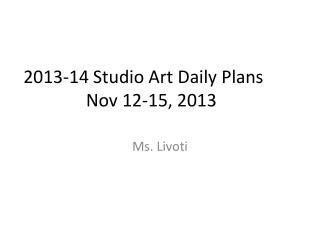 2013-14 Studio Art Daily Plans Nov 12-15, 2013