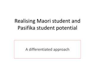 Realising  Maori student and  Pasifika  student potential