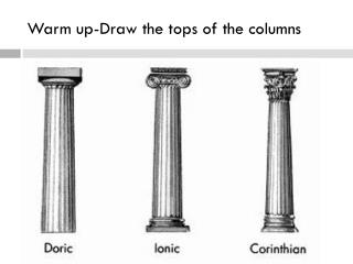 Warm up-Draw the tops of the columns