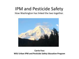 IPM and  Pesticide  S afety  How  Washington has linked the two together.