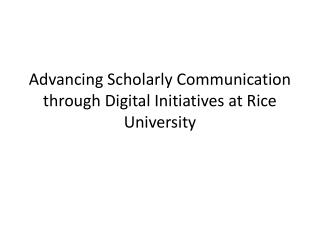 Advancing Scholarly Communication through Digital Initiatives at Rice University