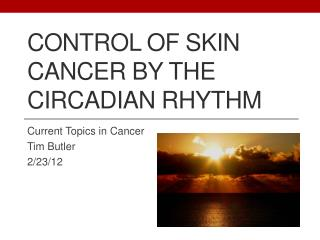 Control of skin cancer by the circadian rhythm