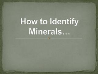 How to Identify Minerals…