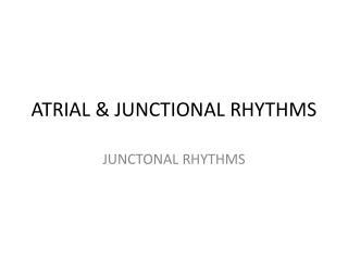 ATRIAL & JUNCTIONAL RHYTHMS