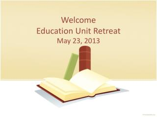 Welcome Education Unit Retreat