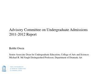 Advisory Committee on Undergraduate Admissions 2011-2012 Report Bobbi Owen