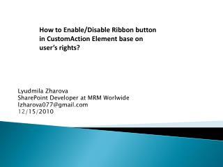 Lyudmila Zharova SharePoint Developer at MRM Worlwide lzharova077@gmail 12 /15/2010