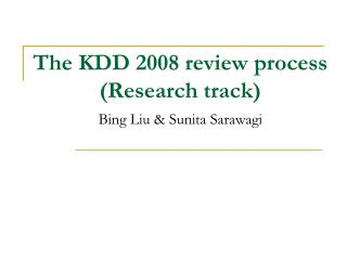 The KDD 2008  review  process (Research track) Bing Liu & Sunita Sarawagi