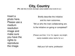 City, Country  (Pls. use  Arial, 32, bold; any bright, easily-readable colour works for us )