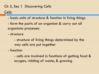 Ch 3, Sec 1  Discovering Cells Cells 	- basic units of structure & function in living things