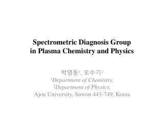 Spectrometric Diagnosis Group in Plasma Chemistry and Physics