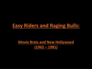 Easy Riders and Raging Bulls:
